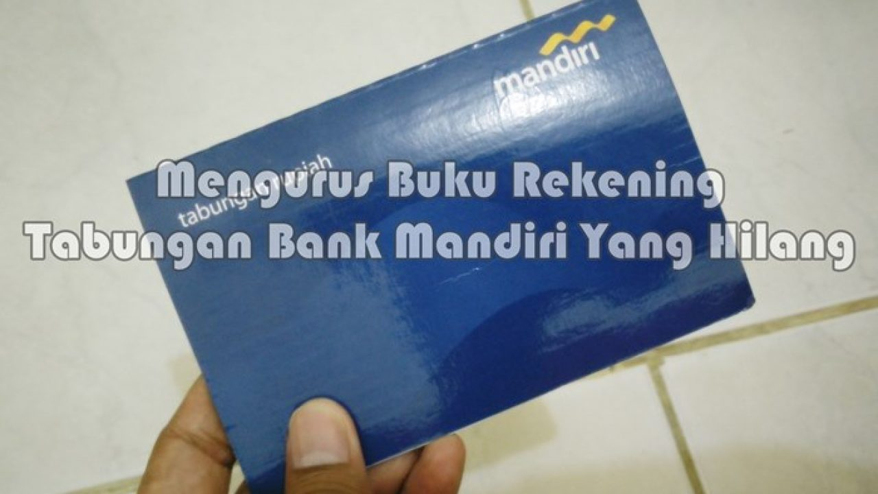 Mengurus Buku Tabungan Bank Mandiri Yang Hilang Ikurniawan